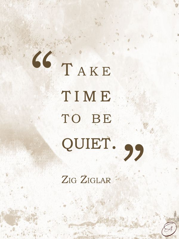take time to be quiet