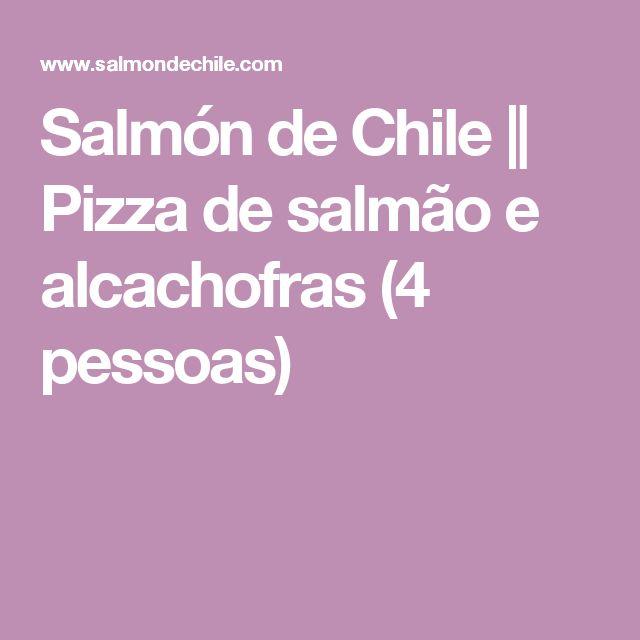Salmón de Chile || Pizza de salmão e alcachofras (4 pessoas)
