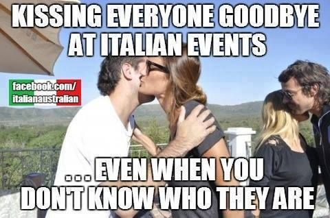 Kissing everyone goodbye at Italian events, even when you don't know who they are.