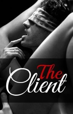 """Read """"The Client"""", and other free sexy romance books and stories on #wattpad."""