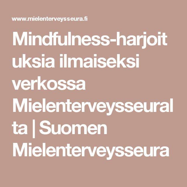 Mindfulness-harjoituksia ilmaiseksi verkossa Mielenterveysseuralta | Suomen Mielenterveysseura