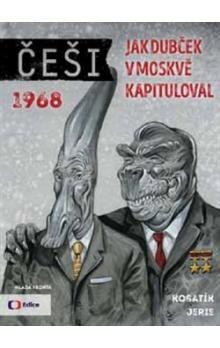 Češi 1968 -- Jak Dubček v Moskvě kapituloval