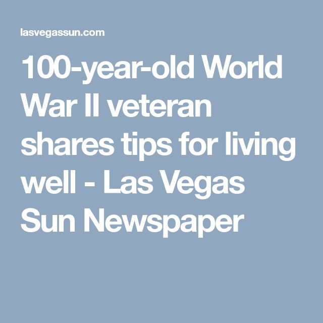 100-year-old World War II veteran shares tips for living well - Las Vegas Sun Newspaper
