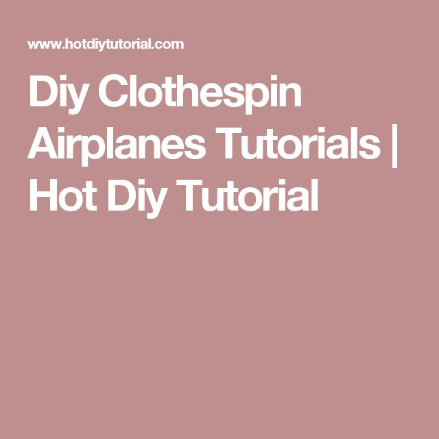 Diy Clothespin Airplanes Tutorials | Hot Diy Tutorial