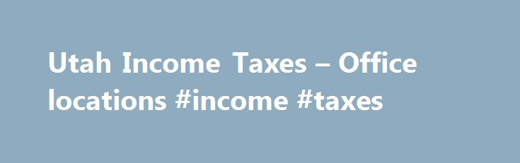 Utah Income Taxes – Office locations #income #taxes http://incom.nef2.com/2017/04/30/utah-income-taxes-office-locations-income-taxes/  #income tax offices # Tax Commission office hours are Monday through Friday, 8:00 a.m. to 5:00 p.m. Closed Saturdays, Sundays, and legal holidays. The list below includes both Tax Commission office locations (Utah taxes) and IRS office locations (federal taxes). Remember that many services are available online at taxexpress.utah.gov . Click this icon below to…
