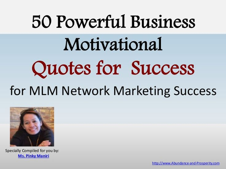 Here are a 50 Powerful Business Motivational Quotes for  Success for MLM Network Marketing Success. These quotes will surely inspire you and motivate you. Word…