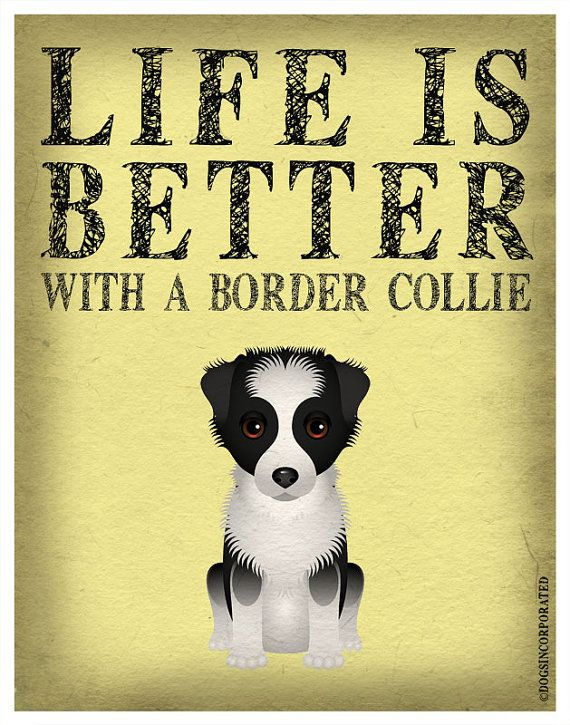 Life is Better with a Border Collie Art Print by DogsIncorporated