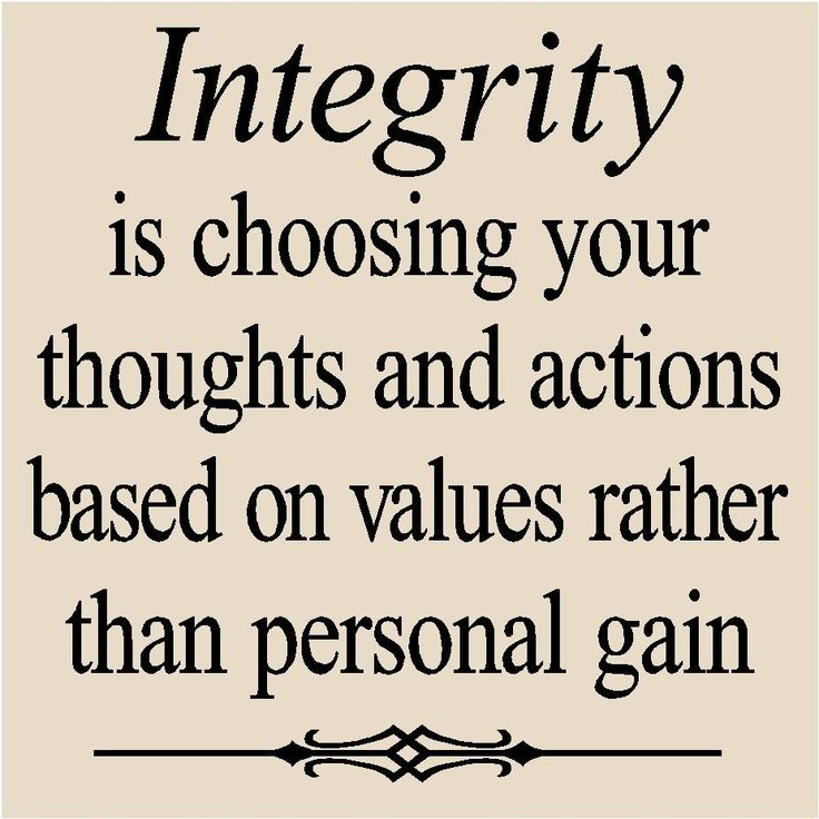 ... integrity is choosing your thoughts and actions based on values rather than personal gain