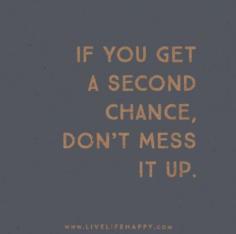 If you get a second chance, don't mess it up.