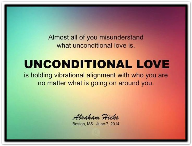 Unconditional love is holding vibrational alignment. #AbrahamHicks  #LawOfAttraction #LOA