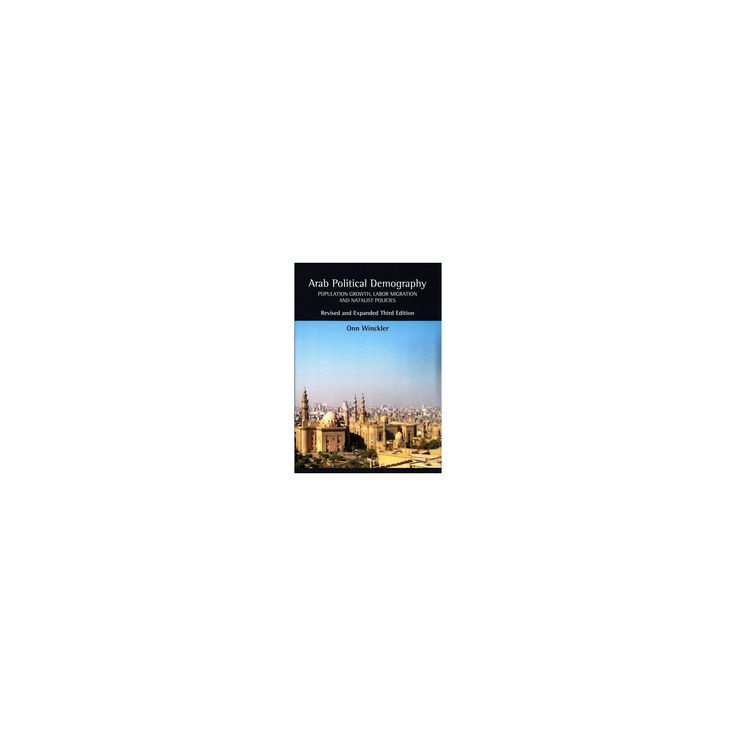 Arab Political Demography : Population Growth, Labor Migration and Natalist Policies (Paperback) (Onn