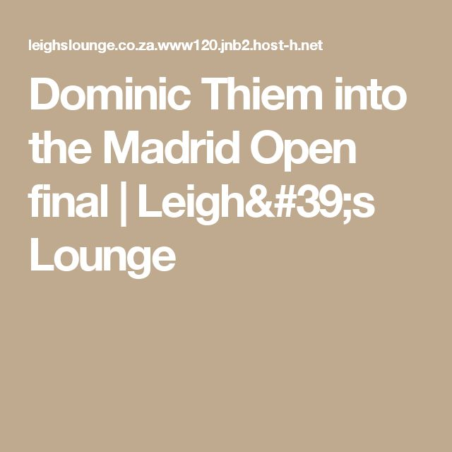 Dominic Thiem into the Madrid Open final | Leigh's Lounge