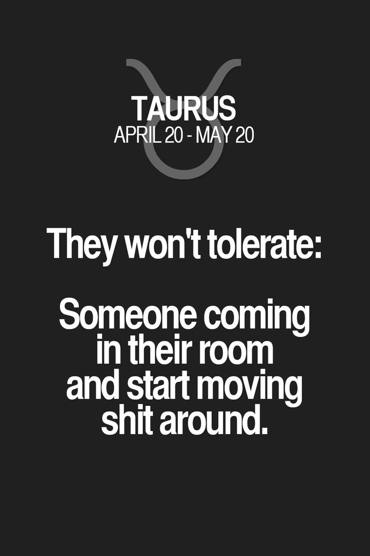 They won't tolerate: Someone coming in their room and start moving shit around…