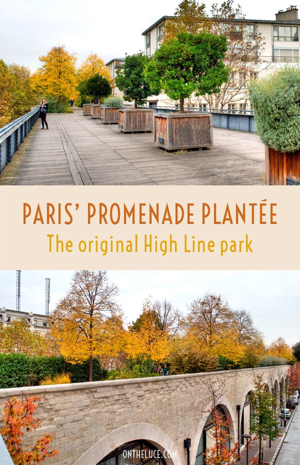 The Promenade Plantée is the original high line elevated parkway, which runs along a former derelict railway line across Paris.