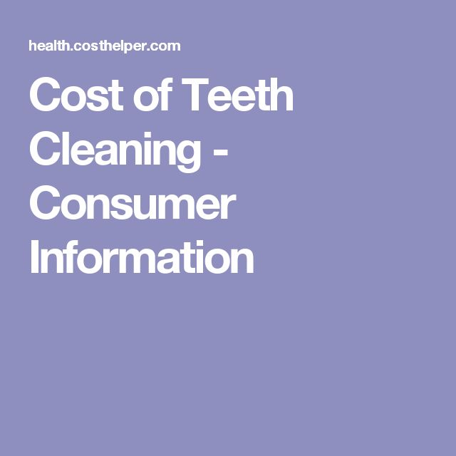 Cost of Teeth Cleaning - Consumer Information