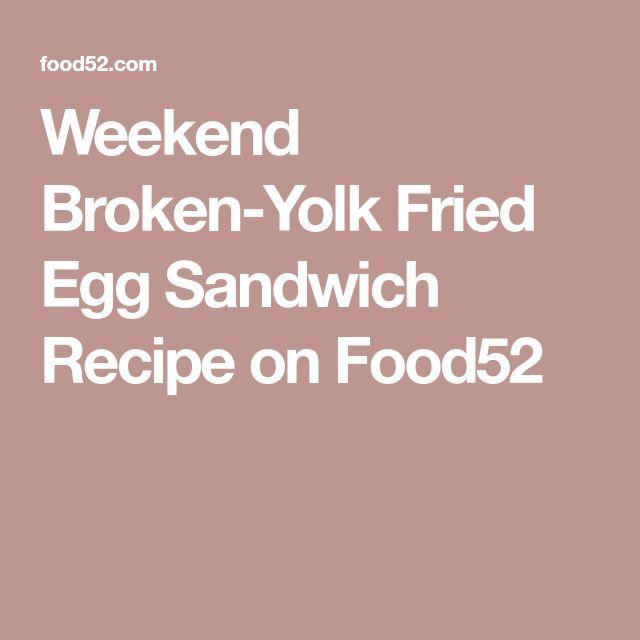 Weekend Broken-Yolk Fried Egg Sandwich Recipe on Food52
