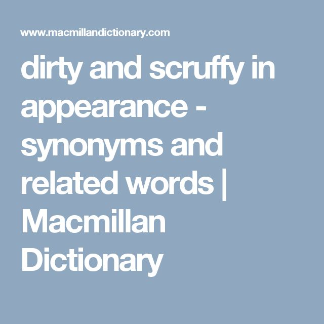 dirty and scruffy in appearance - synonyms and related words | Macmillan Dictionary