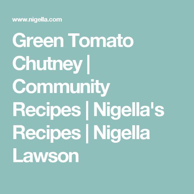 Green Tomato Chutney | Community Recipes | Nigella's Recipes | Nigella Lawson