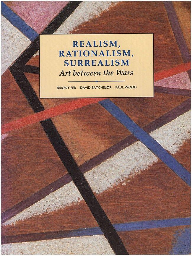 WOOD, P: Realism, Rationalism, Surrealism: Art Between the Wars (Modern Art Practices and Debates)