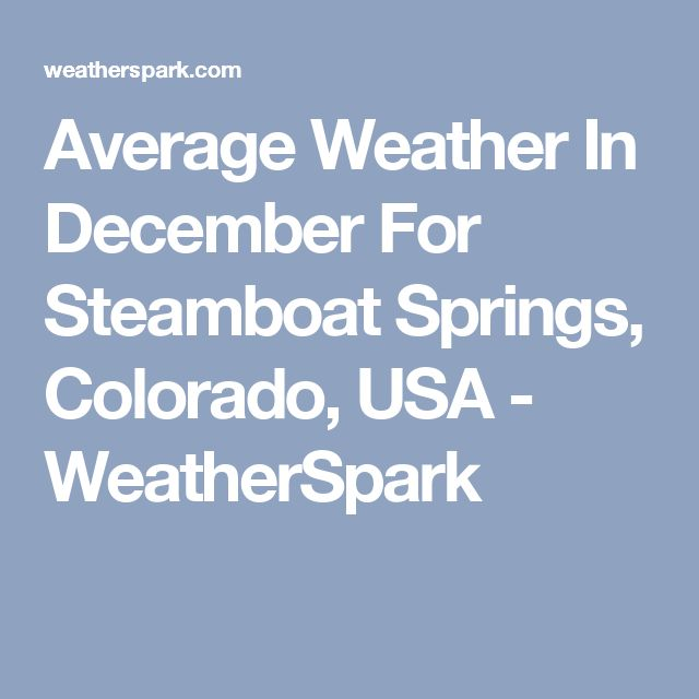 Average Weather In December For Steamboat Springs, Colorado, USA - WeatherSpark