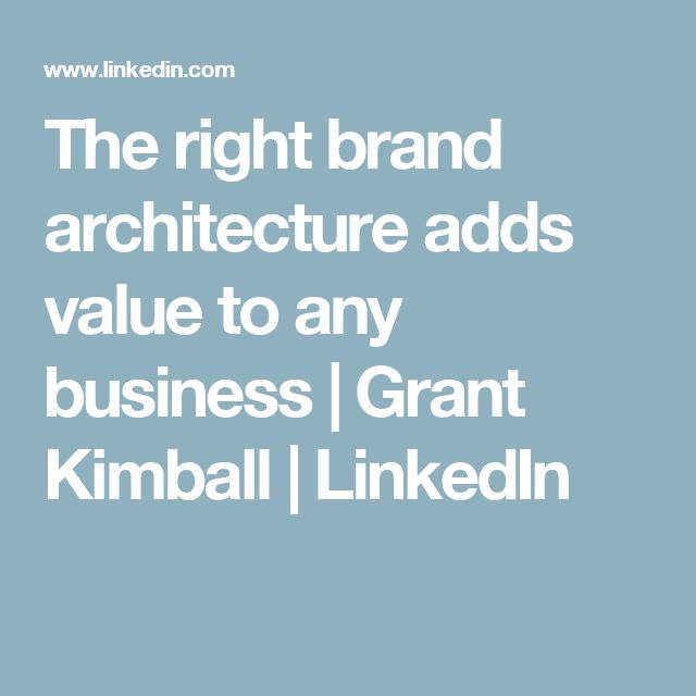 The right brand architecture adds value to any business | Grant Kimball | LinkedIn