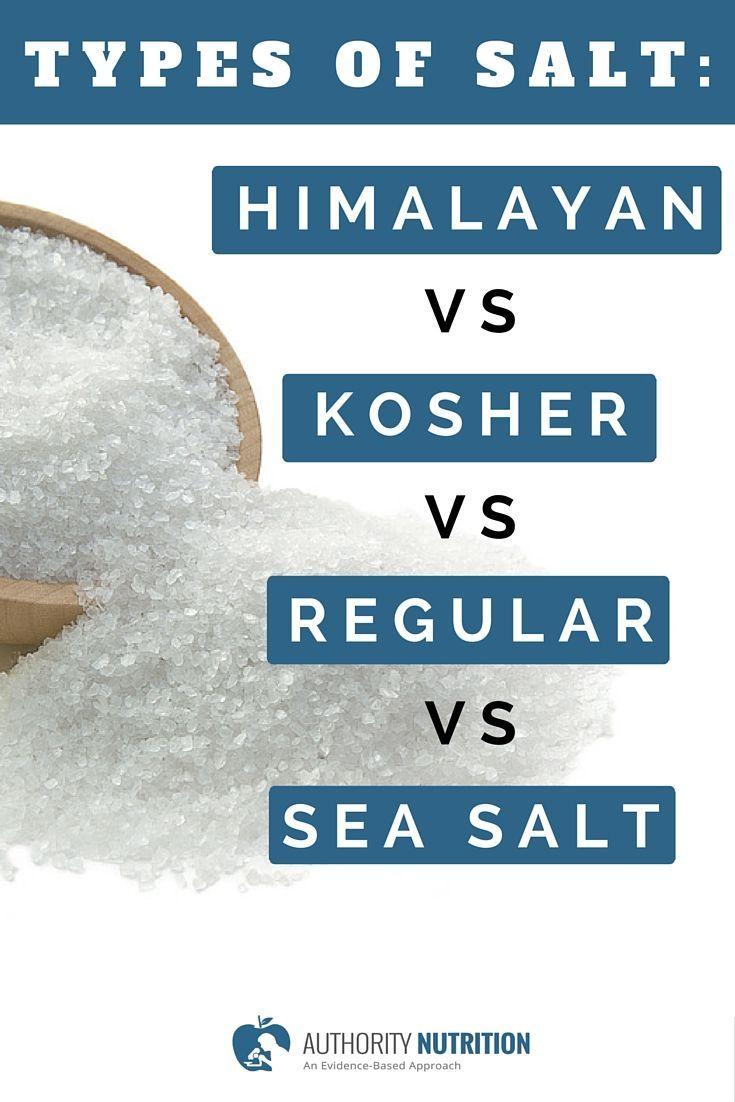 This article compares several different types of salt, including himalayan salt, kosher salt, celtic salt, regular (table) salt and sea salt. Learn more here: http://authoritynutrition.com/different-types-of-salt/