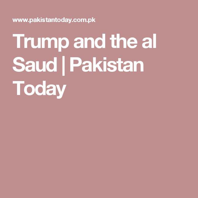 Trump and the al Saud | Pakistan Today