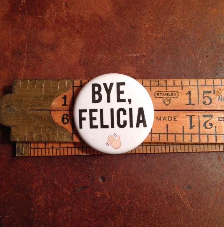 Bye Felicia Button Pinback Bottle Opener Magnet Friday Ice Cube Meme Funny