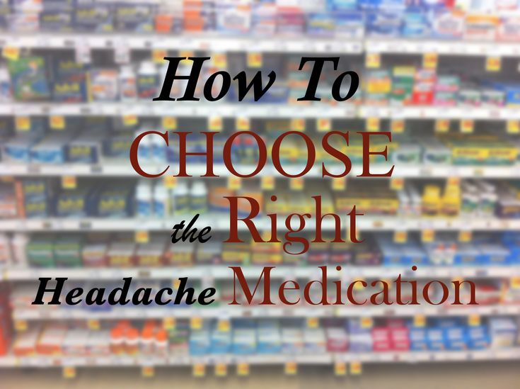 How to Choose the Right Migraine Medication - Part One