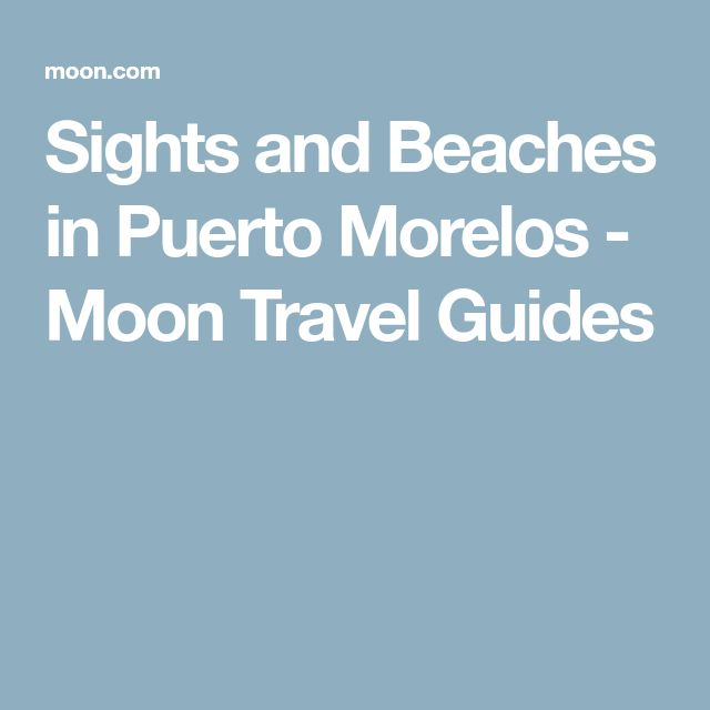 Sights and Beaches in Puerto Morelos - Moon Travel Guides