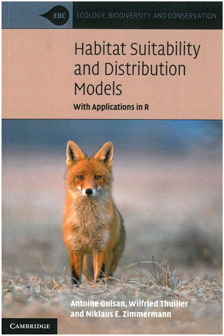 Habitat suitability and distribution models : with applications in R / Antoine Guisan, Wilfried Thuiller, Niklaus E. Zimmermann. 2017