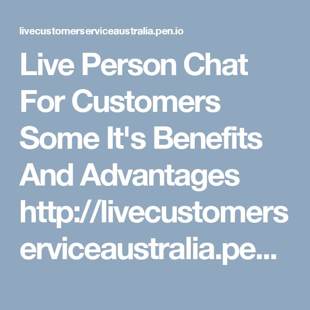 Live Person Chat For Customers Some It's Benefits And Advantages http://livecustomerserviceaustralia.pen.io/
