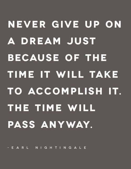 Never give up on a dream.....