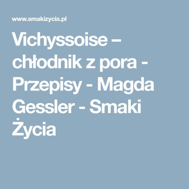 Vichyssoise – chłodnik z pora - Przepisy -  Magda Gessler - Smaki Życia