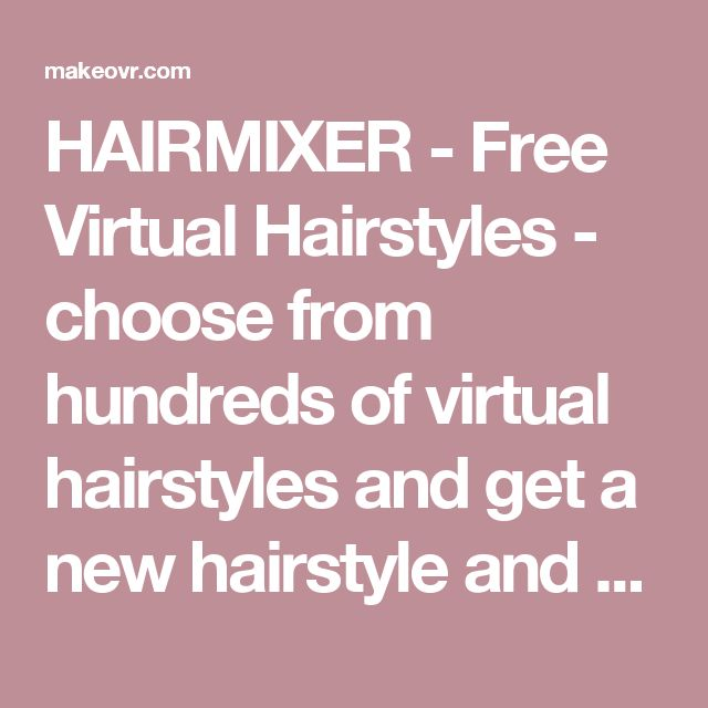 HAIRMIXER  - Free Virtual Hairstyles - choose from hundreds of virtual hairstyles and get a new hairstyle and hair color within seconds.