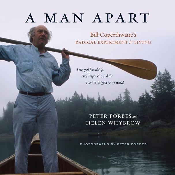 """""""A Man Apart: Bill Coperthwaite's Radical Experiment in Living"""" by Peter Forbes '83"""