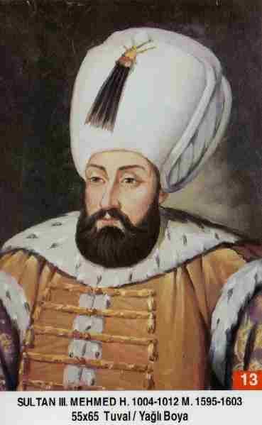 Mehmet III. - Babasi .Üçüncü Murat Annesi . Safiye Hatun Dogumu : 26 Mays 1566 Vefati . 21 Aralik 1603 Saltanati : 1595 - 1603 (8) sene