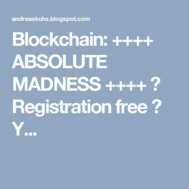 Blockchain: ++++ ABSOLUTE MADNESS ++++ ➡ Registration free ➡ Y...