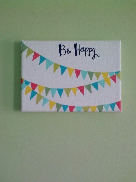 Dorm decor - canvas art. Be happy! Might need to paint something like this for those down days!