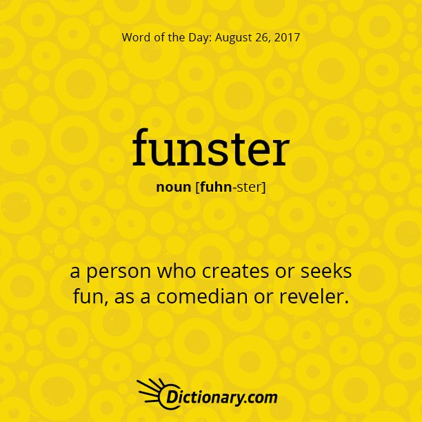 Dictionary.com's Word of the Day - funster - a person who creates or seeks fun, as a comedian or reveler.