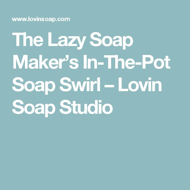 The Lazy Soap Maker's In-The-Pot Soap Swirl – Lovin Soap Studio