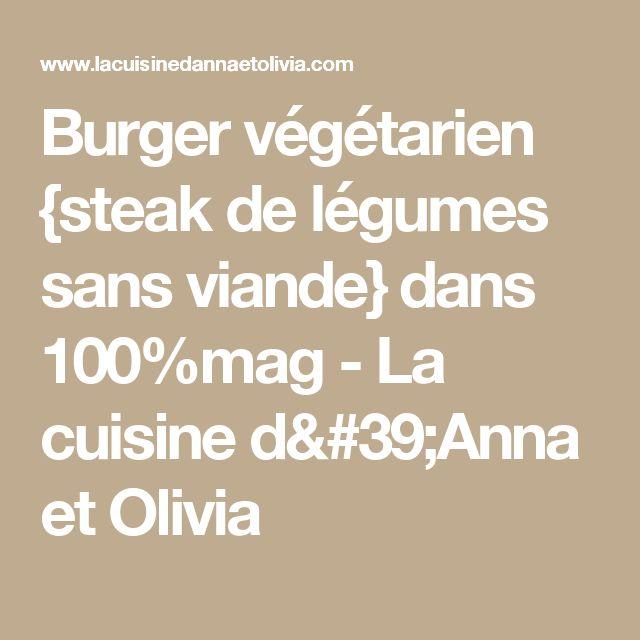 Burger végétarien {steak de légumes sans viande} dans 100%mag - La cuisine d'Anna et Olivia