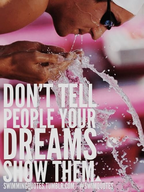 Don't tell people your dreams, show them.Swimmers Life, Things Swimming, Swimming Things, Swimming Mom, Competition Swimming Quotes, Swimmimg Quotes, Swimmers Things, Inspiration Quotes, Swimming Team