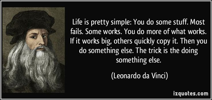 Else The Trick Is The Doing Something Else Leonardo Da Vinci