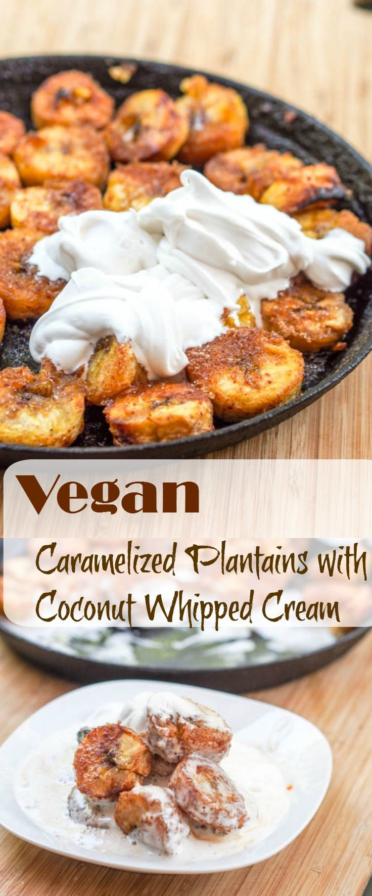 A gluten free and vegan dessert made with caramelized plantain rounds mixed with coconut oil, cinnamon and sugar. Topped with freshly whipped coconut cream for the ultimate post dinner treat.