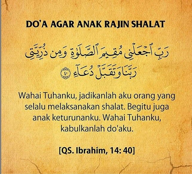 berdoalah kepada Alloh untuk anak-anak kita agar mereka rajin mengerjakan sholat. Doa agar anak rajin sholat ini berasal dari Al-Quran. Semoga menjadi anak sholeh