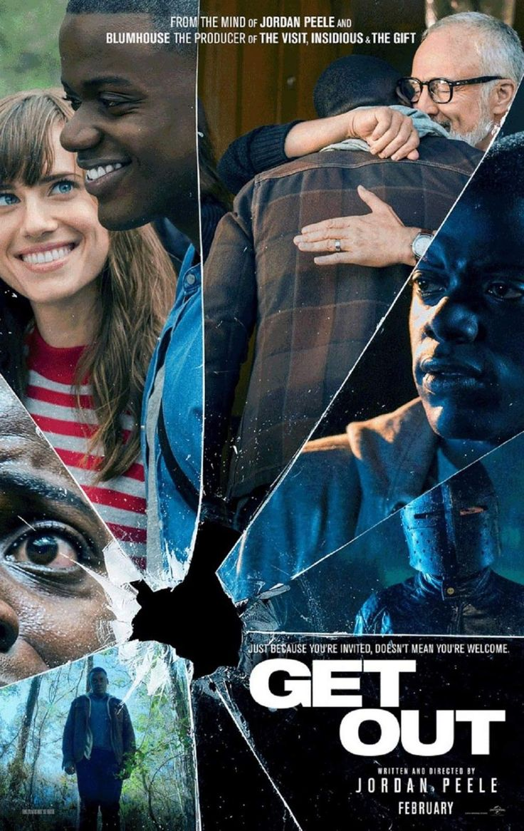 Get Out (February 27, 2017) a horror, drama, thriller film directed and written by Jordan Peele. Stars: Daniel Kaluuya, Allison WIlliams, Bradley Whitford, and others. A young African American man visits his white caucasian girlfriend's mysterious family estate. While there on vacation, strange things began and continue to happen.