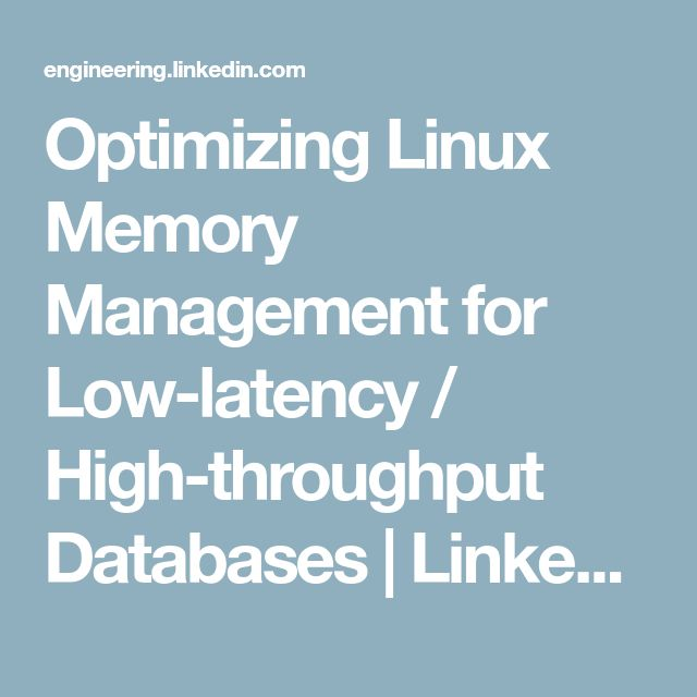 Optimizing Linux Memory Management for Low-latency / High-throughput Databases | LinkedIn Engineering