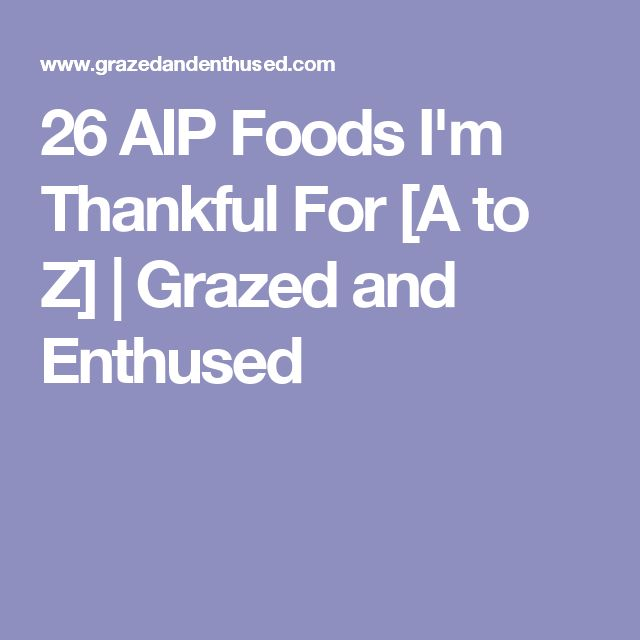 26 AIP Foods I'm Thankful For [A to Z]   Grazed and Enthused
