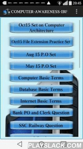 Computer Awareness IBPS-PO-SSC  Android App - playslack.com , Computer Awareness IBPS-PO-SSC is an free App for testing your computer concepts. This App is very useful for candidates preparing for IBPS, SSC, Railways,LIC Officer, Clerk Exams,Section Officer, Tax Assistant,CDS,NDA,CPO.In this app there are 24 practice sets with each 25 questions,making 600 questions.Computer awareness App, covers all the gamut of cmputer fundamental.All the questions are designed to cover from basic to…